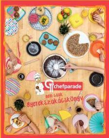 Chefparade nemcsak gyerekszakácskönyv #