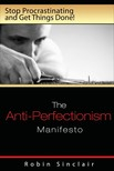 Snclair Robin - The Anti-Perfectionism Manifesto : Stop Procrastinating and Get Things Done! [eKönyv: epub,  mobi]