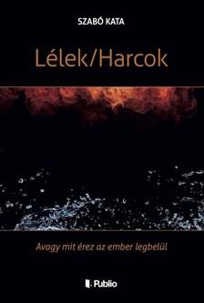 Szabó Kata - Lélek/Harcok - Avagy mit érez az ember legbelül [eKönyv: epub, mobi]
