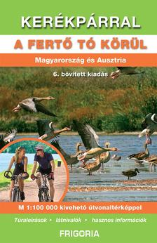 . - Kerékpárral a Fertő tó körül 6., aktualizált kiadás