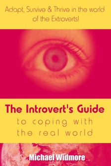 Widmore Michael - The Introvert's Guide To Coping With The Real World : Adapt, Survive & Thrive In The World Of The Extroverts! [eKönyv: epub, mobi]