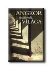 CSÁK ERIKA - Angkor elsüllyedt világa