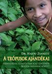 Dr. Hajdu Zsanett - A trópusok ajándékai. Szenvedélyes kutatóutam igaz története Bolívia indiánjai között<!--span style='font-size:10px;'>(G)</span-->