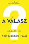 Barbara Pease Allan Pease, - A válasz - A teljes élet titka [eKönyv: epub, mobi]