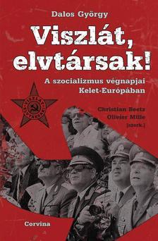 Dalos György - Viszlát, elvtársak! - A szocializmus végnapjai Kelet-Európában ###
