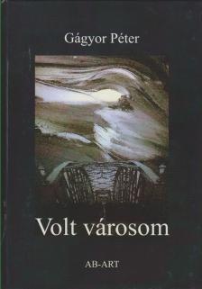 Gágyor Péter - VOLT VÁROSOM