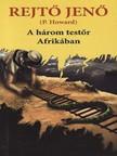 REJTŐ JENŐ - A három testőr Afrikában  [eKönyv: epub, mobi]<!--span style='font-size:10px;'>(G)</span-->