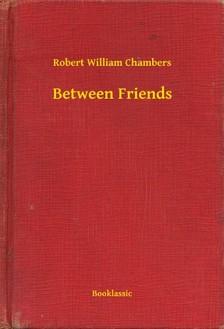 Chambers Robert William - Between Friends [eKönyv: epub, mobi]