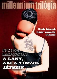 Stieg Larsson - A lány, aki a tűzzel játszik - Millennium sorozat II.