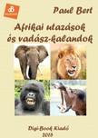 Bert Paul - Afrikai utazások és vadászkalandok [eKönyv: epub, mobi]