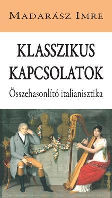 Madarász Imre - Klasszikus kapcsolatok. Összehasonlító italianisztika