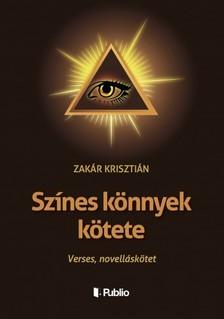 Krisztián Zakár - Színes könnyek kötete [eKönyv: epub, mobi]