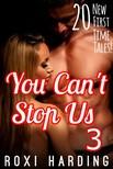 Harding Roxi - You Can't Stop Us #3 - 20 New First-Time Tales [eKönyv: epub,  mobi]