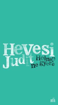 Hevesi Judit - Holnap ne gyere