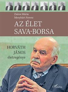 Zsiros Mária-Menyhárt Ferenc - Az élet sava-borsa - Horváth János életregénye