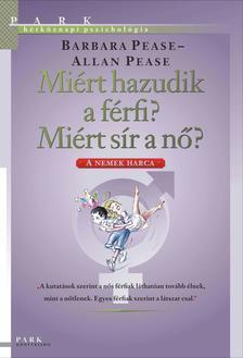 Allan Pease - Barbara Pease - MIÉRT HAZUDIK A FÉRFI? MIÉRT SÍR A NŐ? - A NEMEK HARCA