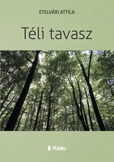 Attila Etelvári - TÉLI TAVASZ [eKönyv: epub, mobi]