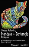Hamilton Shannon - Stress Relieving Mandala+Zentangle Designs [eKönyv: epub,  mobi]