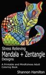 Hamilton Shannon - Stress Relieving Mandala+Zentangle Designs [eKönyv: epub, mobi]