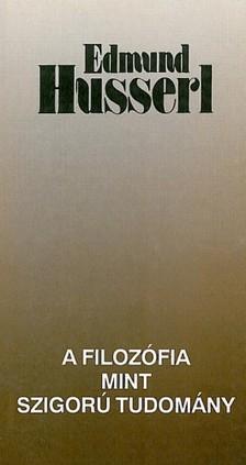 Edmund Husserl - A filozófia mint szigorú tudomány [eKönyv: epub, mobi]