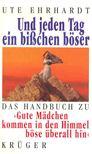 Ute Ehrhardt - Und jeden Tag ein bisschen böser - Das Handbuch zu Gute Mädchen kommen in den Himmel böse überall hin [antikvár]