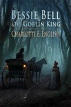 English Charlotte E. - Bessie Bell and the Goblin King [eKönyv: epub,  mobi]