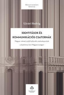 Ujvári Hedvig - Identitások és kommunikációs csatornák