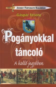 Gáspár Ferenc - Pogányokkal táncoló - A holló jegyében