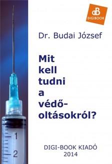 Budai József - Mit kell tudni a védőoltásokról? [eKönyv: epub, mobi]