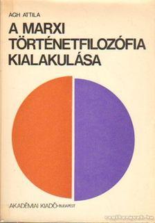 Ágh Attila - A Marxi történetfilozófia kialakulása [antikvár]