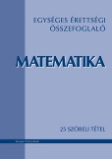 - MATEMATIKA - ELMÉLETI ÁTTEKINTÉS 25 SZÓBELI TÉTEL ALAPJÁN -