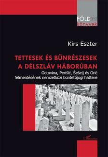 Kirs Eszter - Tettesek és bűnrészesek a délszláv háborúban - Gotovina, Perišić, Šešelj és Orić felmentésének nemzetközi büntetőjogi háttere