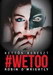 O'Wrightly Robin - #Wetoo - Kettős kereszt [eKönyv: epub, mobi]