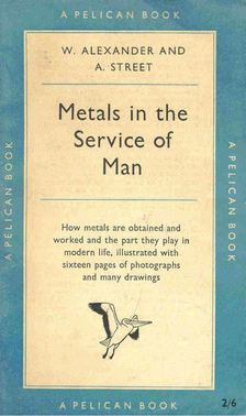 ALEXANDER, W. & STREET, A. - Metals in the Service of Man [antikvár]