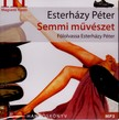 ESTERHÁZY PÉTER - SEMMI MŰVÉSZET - HANGOSKÖNYV - MP3