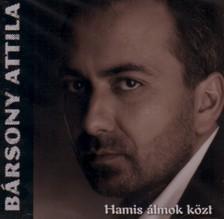 Bársony Attila - HAMIS ÁLMOK KÖZT