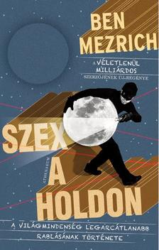 Ben Mezrich - Szex a Holdon ###