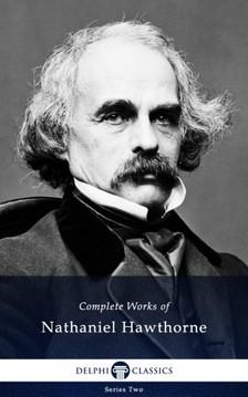 Nathaniel Hawthorne - Delphi Complete Works of Nathaniel Hawthorne (Illustrated) [eKönyv: epub, mobi]