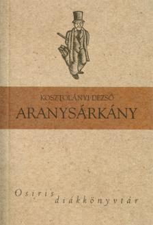 KOSZTOLÁNYI DEZSŐ - ARANYSÁRKÁNY - OSIRIS DIÁKKÖNYVTÁR