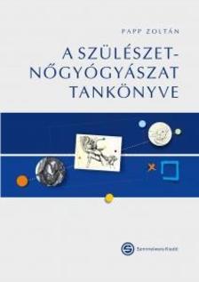 Papp Zoltán - A szülészet-nőgyógyászat tankönyve