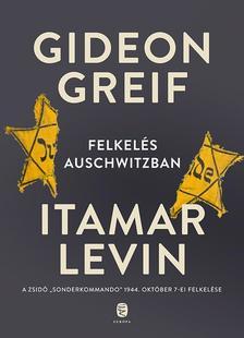 GREIF, Gideon; LEVIN Itamar - Felkelés Auschwitzban