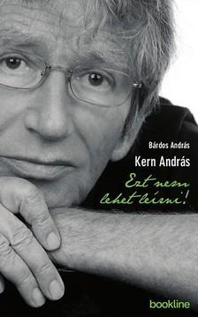 BÁRDOS ANDRÁS - Kern András - Ezt nem lehet leírni  [eKönyv: epub, mobi]