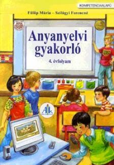 Fülöp Mária - Szilágyi Ferencné - AP-040306 ANYANYELVI GYAKORLÓFÜZET 4.O. /2010/