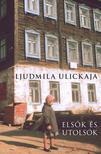 Ljudmila Ulickaja - Elsők és utolsók - Válogatott elbeszélések<!--span style='font-size:10px;'>(G)</span-->