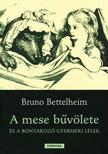 Bruno Bettelheim - A mese bűvölete - és a bontakozó gyermeki lélek
