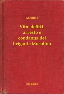 ANONIMO - Vita, delitti, arresto e condanna del brigante Musolino [eKönyv: epub, mobi]