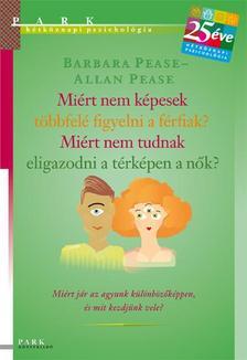 Allen Pease - Barbara Pease - Miért nem képesek többfelé figyelni a férfiak? Miért nem képesek eligazodni a nők a térképen?