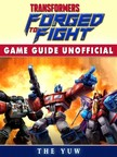 Yuw The - Transformers Forged to Fight Game Guide Unofficial [eKönyv: epub,  mobi]