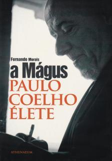 Fernando Morais - A Mágus - Paulo Coelho élete