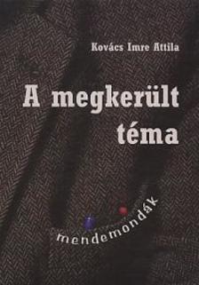 Kovács Imre Attila - A MEGKERÜLT TÉMA - MENDEMONDÁK